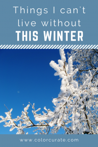 6 Things I Can't Live Without this Winter